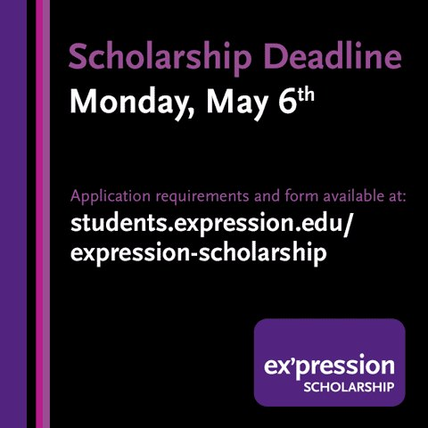 Ex'pression Scholarship Deadline 5/6 at 5PM